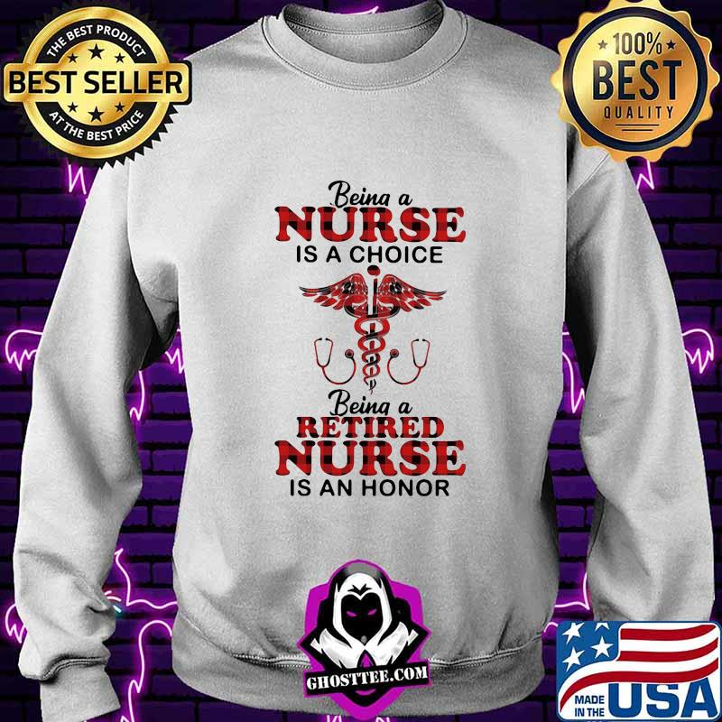 6196e172 being a nurse is a choice being a retired nurse is an honor shirt sweater - Home