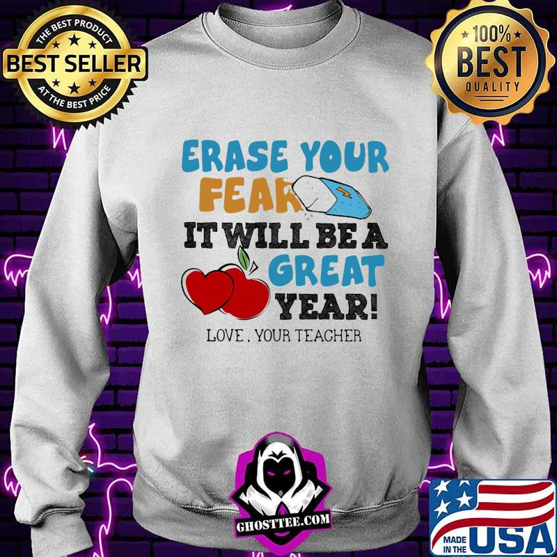 Erase your fear it will be a great year love your teacher shirt