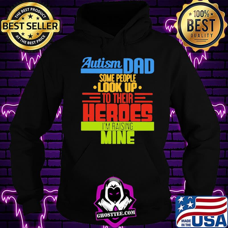 8ceb4b86 official autism dad some people look up to their heroes i m raising mine shirt hoodie - Home