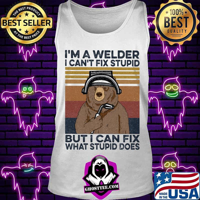 Bear I'm a welder i can't fix stupid but i can fix what stupid does vintage retro shirt