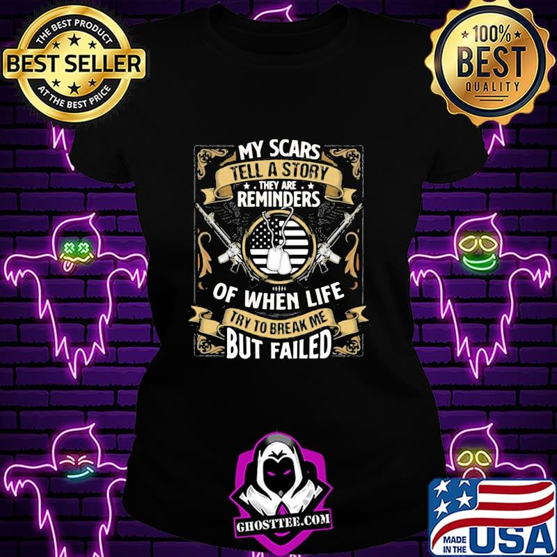 My scars tell a story they are reminders of when life try to break me but failed shirt