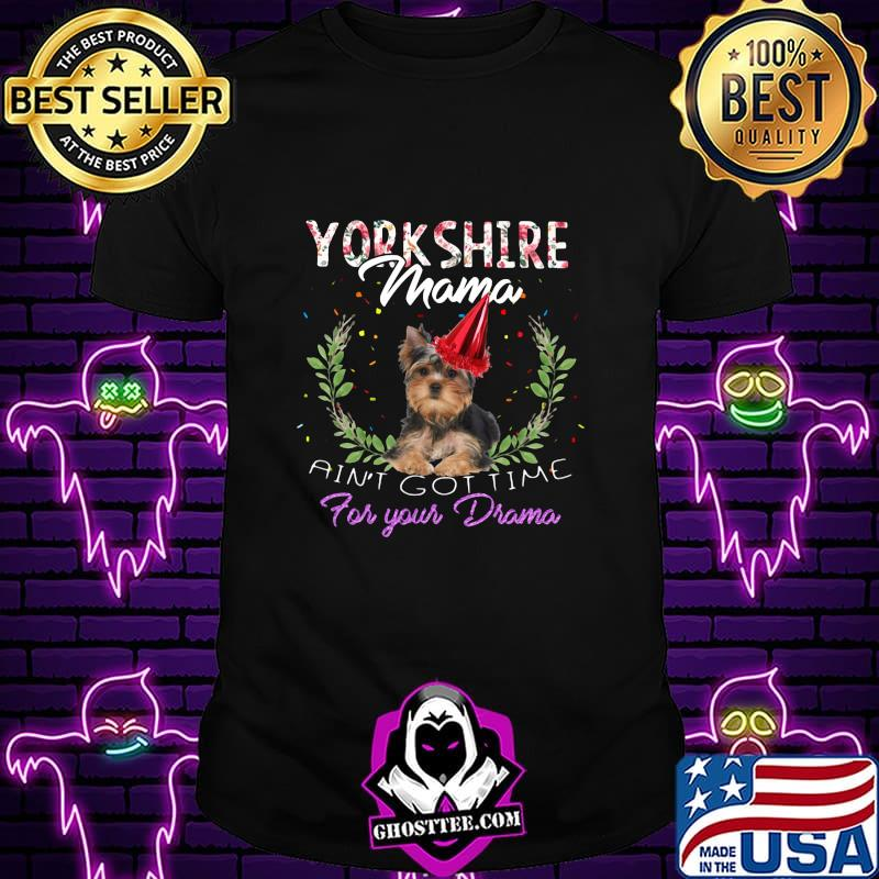 d3ecd6a3 yorkshire mama ain t got time for your drama shirt unisex - Home