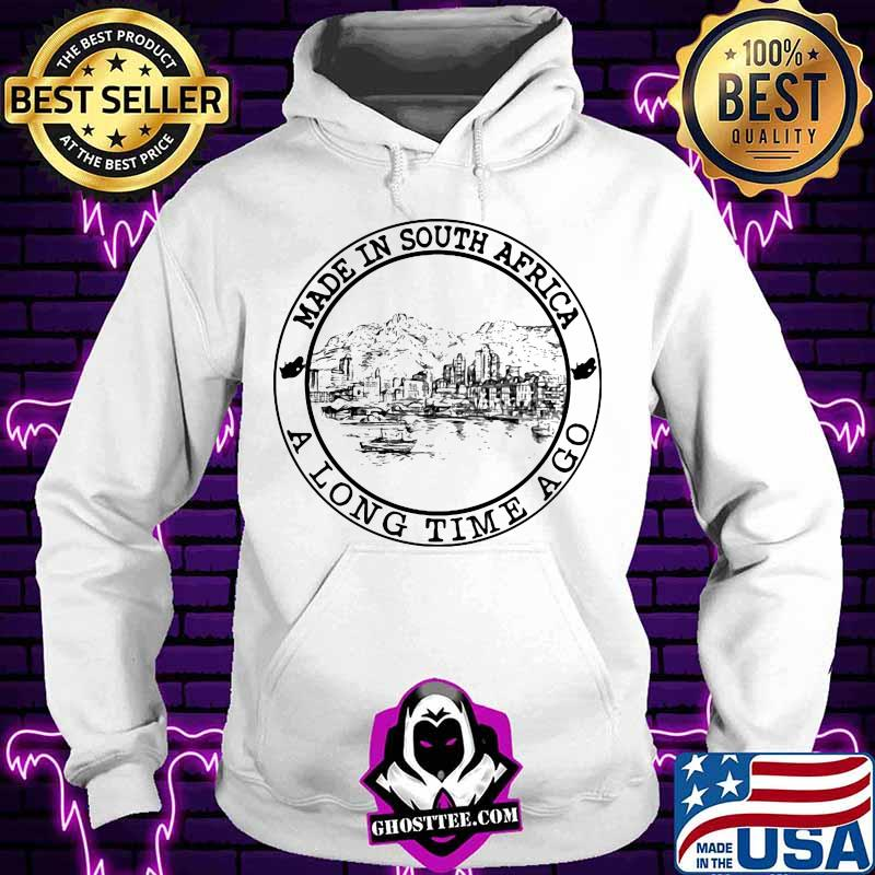 d5a056fb made in south africa a long time ago shirt hoodie - Home