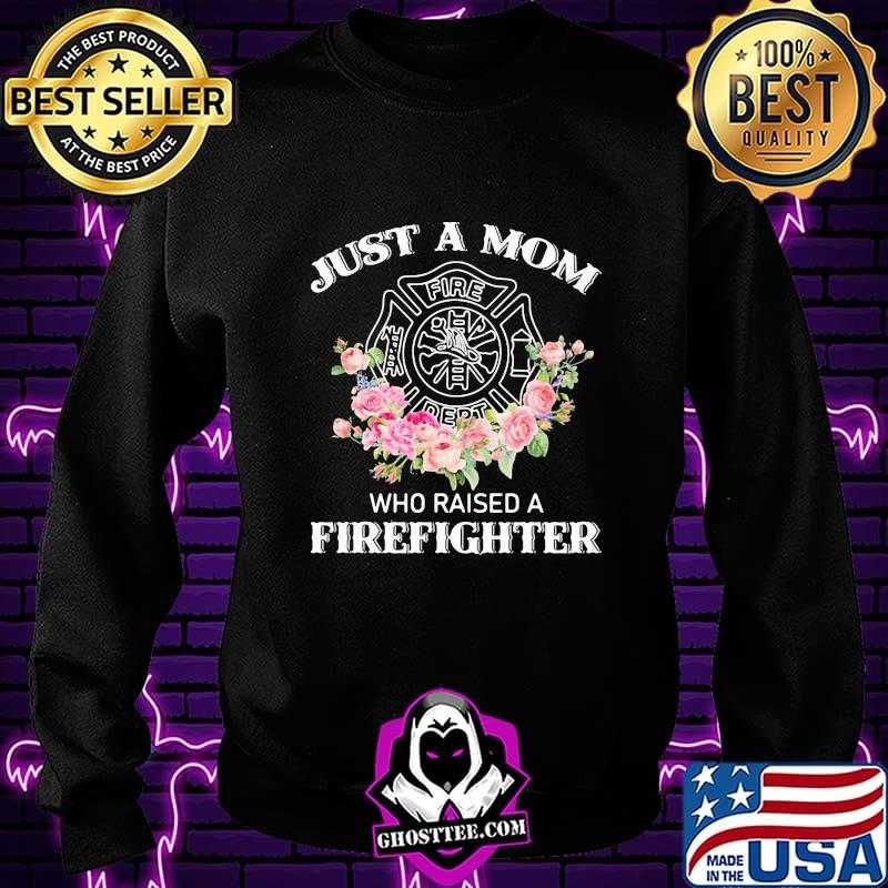 JUST A MOM WHO RAISED A FIREFIGHTER FLOWER SHIRT