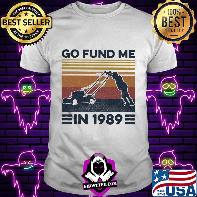 Go fund me in 1989 vintage retro shirt