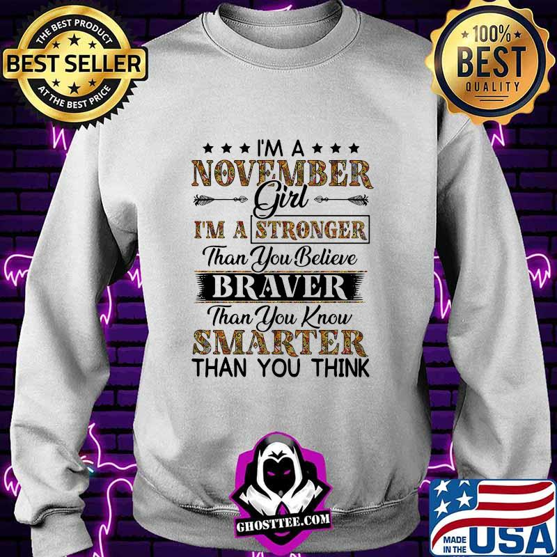 I'm a november girl i'm a stronger than you believe braver than you know smarter than you think shirt