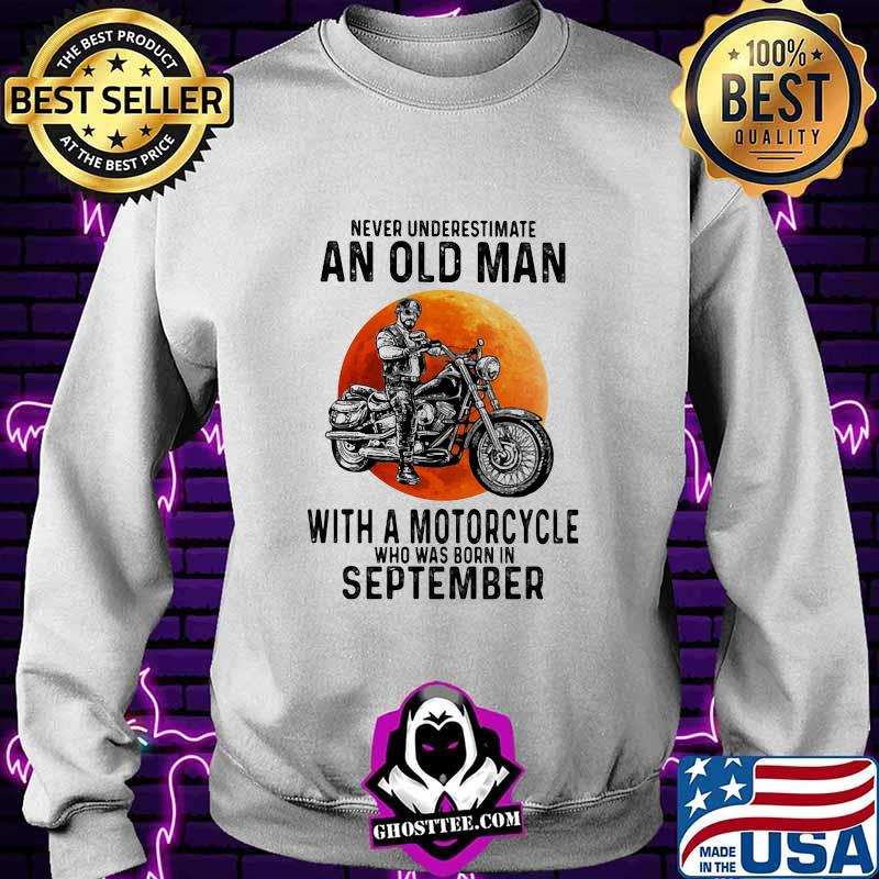 11228f5d never underestimate an old man with a motorcycle who was born in september sunset shirt sweater - Home