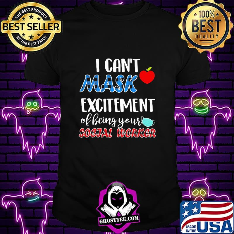 I can't mask excitement of being your social worker shirt