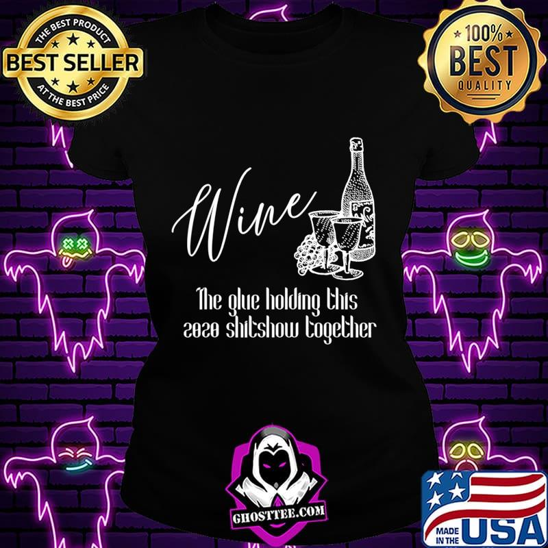 35a78c98 wine the glue holding this 2020 shitshow together t shirt ladiestee - Home