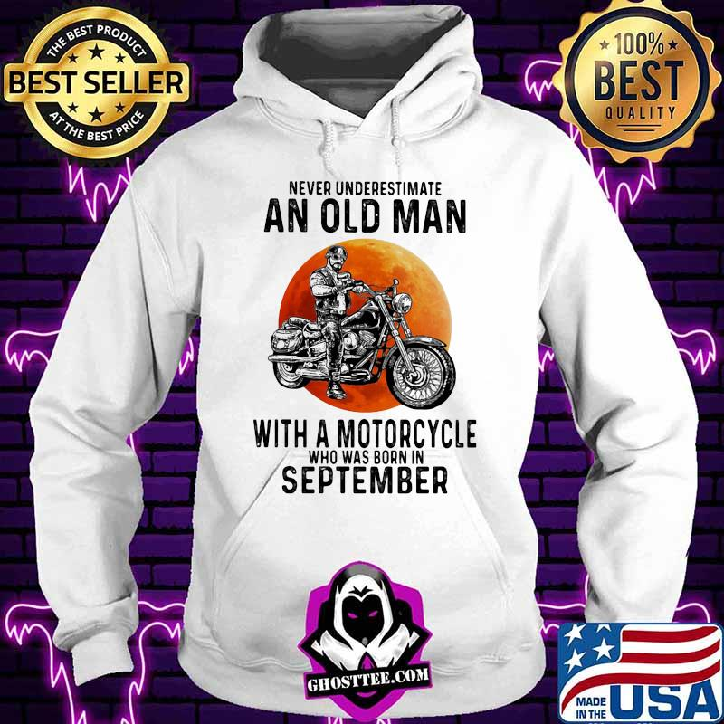52594af0 never underestimate an old man with a motorcycle who was born in september sunset shirt hoodie - Home