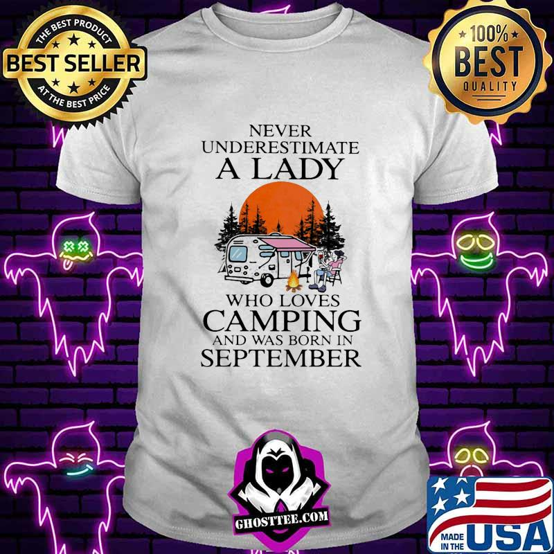 Never underestimate a lady who loves camping and was born in september shirt