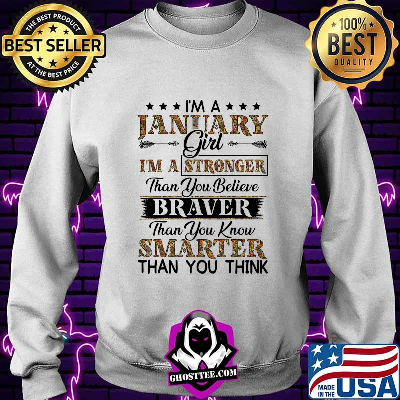 I'm a january girl i'm a stronger than you believe braver than you know smarter than you think shirt
