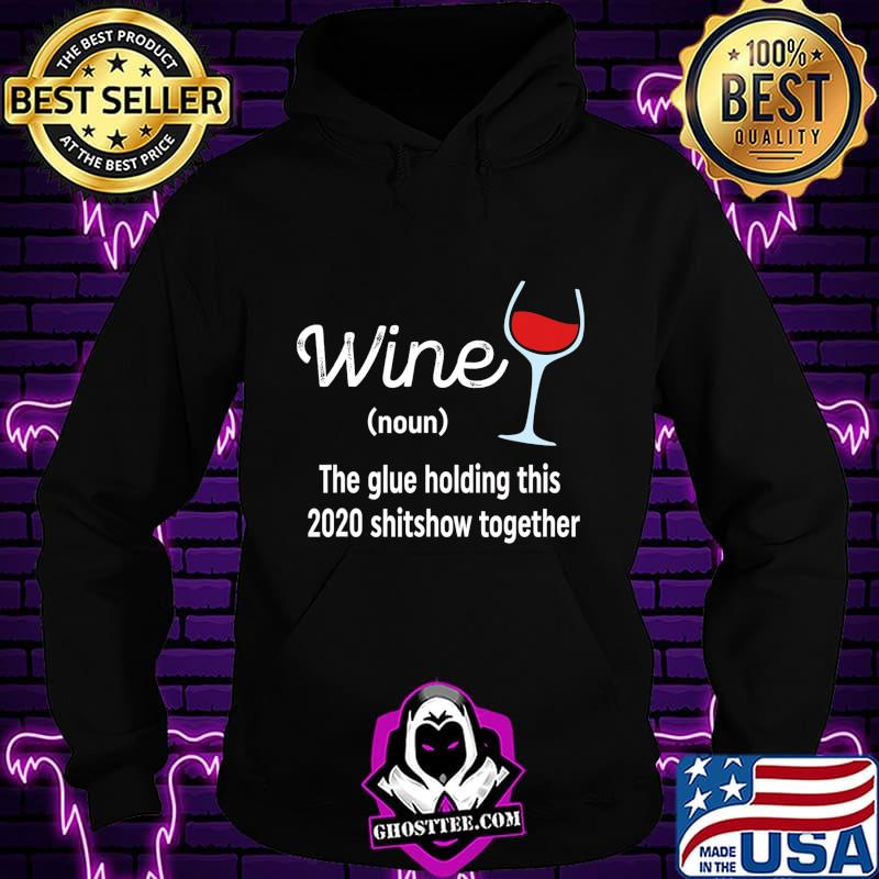 a683b569 liquor wine the glues holding this 2020 shitshow together t shirt hoodie - Home
