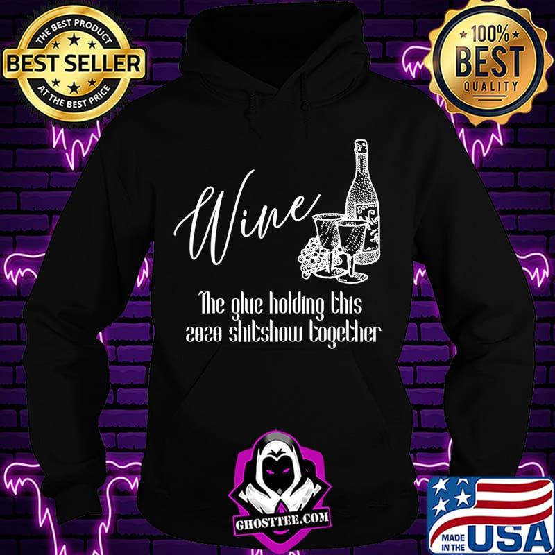 f8b8be68 wine the glue holding this 2020 shitshow together t shirt hoodie - Home