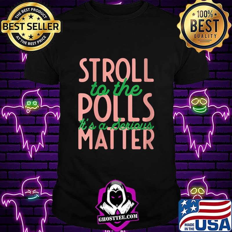 Stroll to the Polls It's a Serious Matter Vote 2020 Shirt