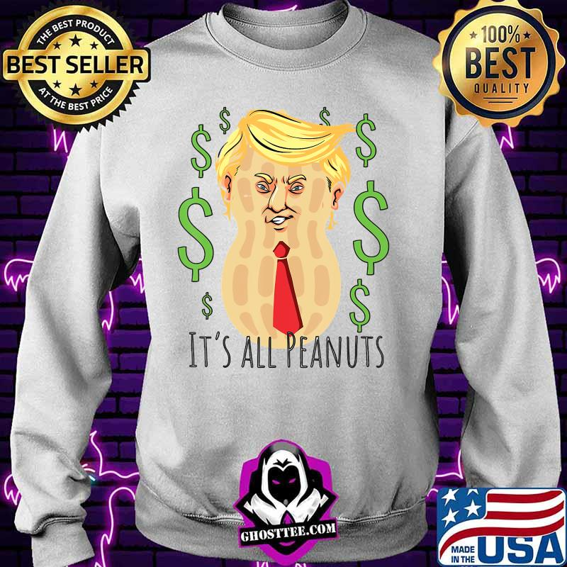 Trump says $400 Million Debt is a Peanut - Election 2020 T-Shirt Sweater