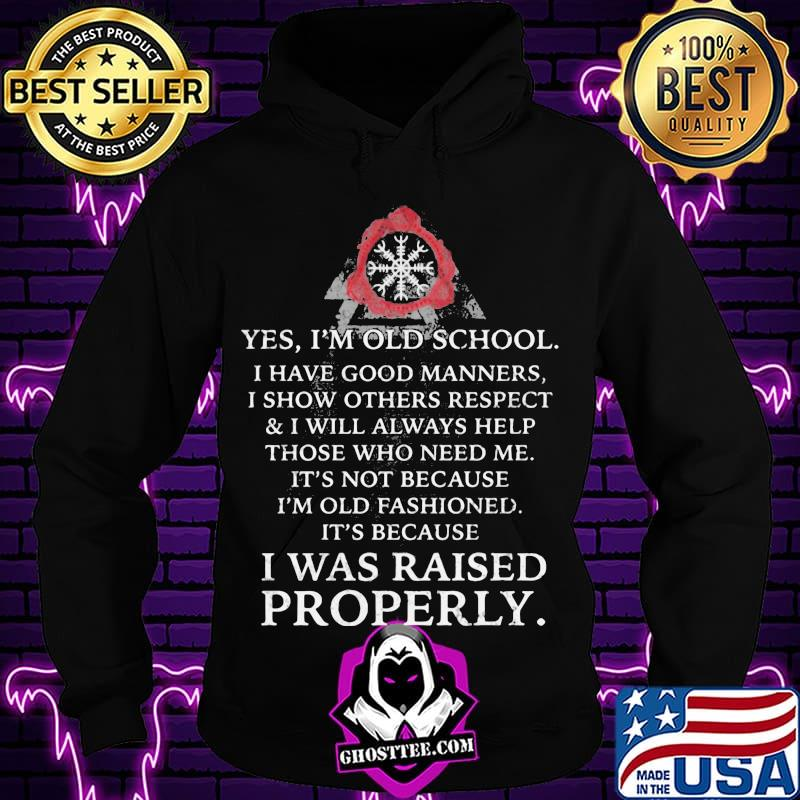 2d34ee7b yes i m old school i have good manners i show others respect and i will always help those who need me quote shirt hoodie - Home