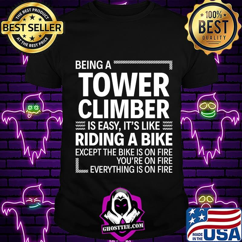 Being A Tower Climber Is Easy T Shirt Hoodie Sweater Longsleeve T Shirt