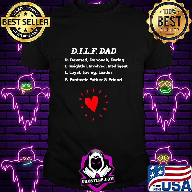 Mens Funny Dad Gift! D.I.L.F. DAD tee with loving message T-Shirt