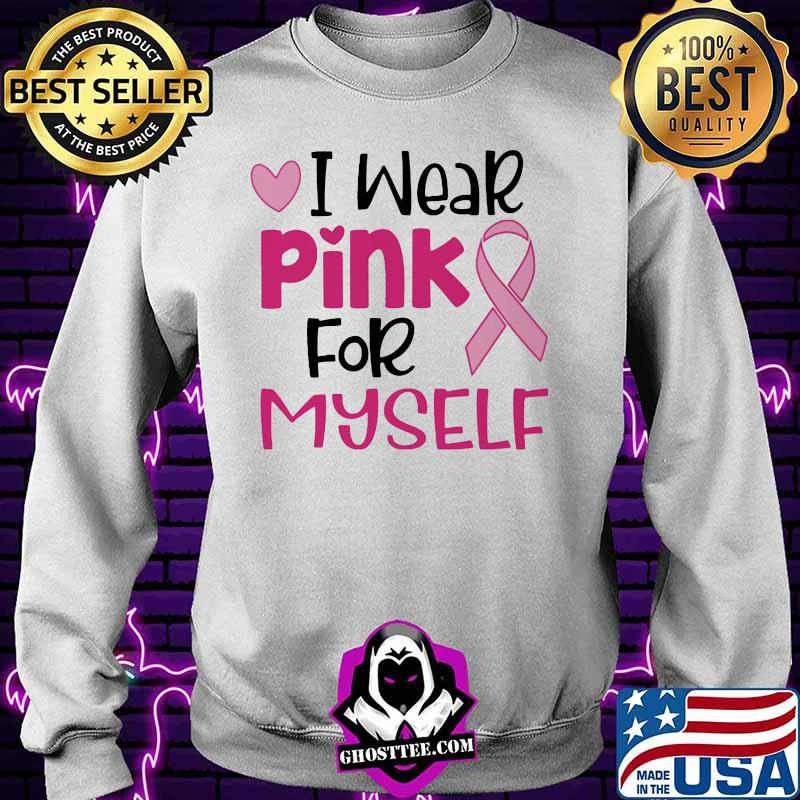 7d443088 i wear pink for myself breast cancer awareness ribbon heart shirt sweater - Home