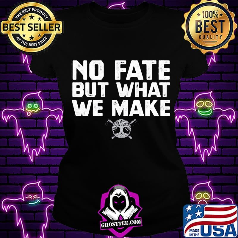 8b27d497 official no fate but what we make shirt ladiestee - Home