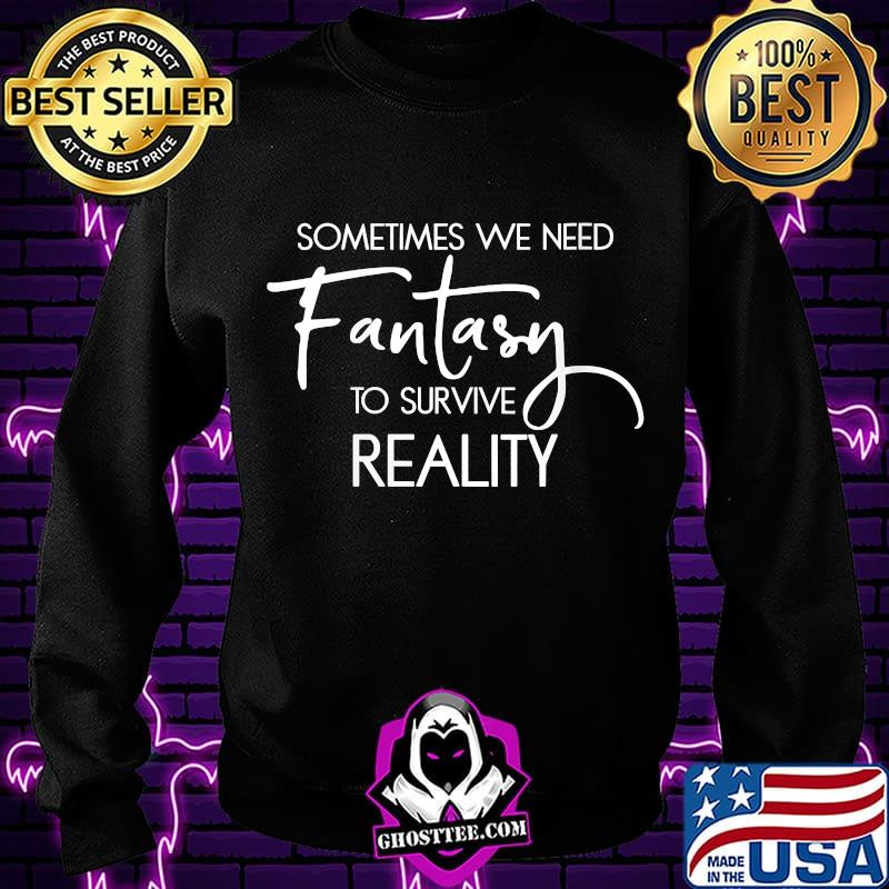 Womens Book Lovers Gifts Readers Bookworm Sometimes We Need Fantasy Shirt