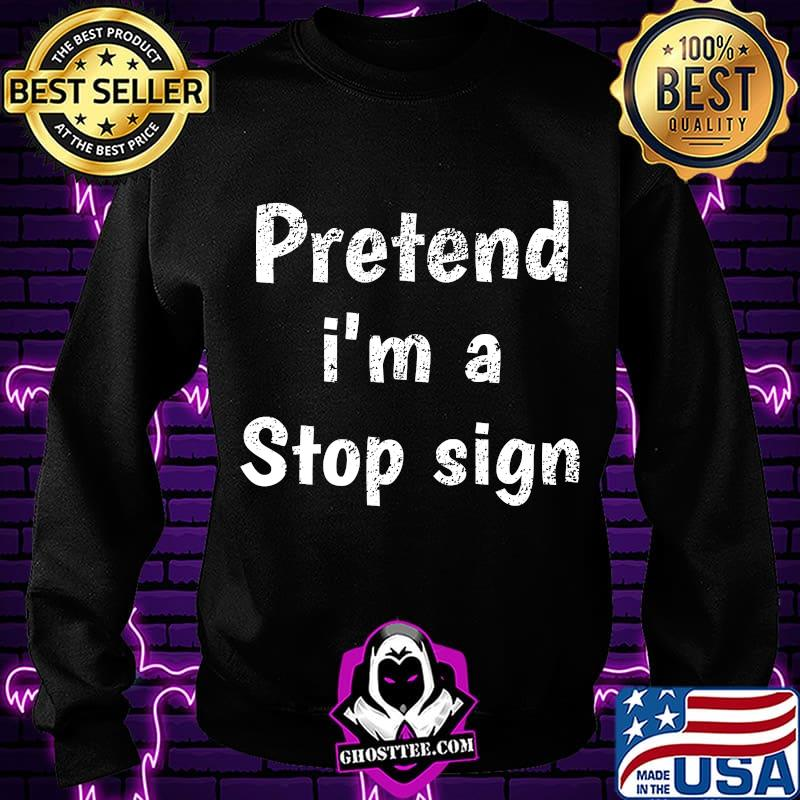 Pretend I Am A Stop Sign Lazy Last Minute Halloween Costume T-Shirt