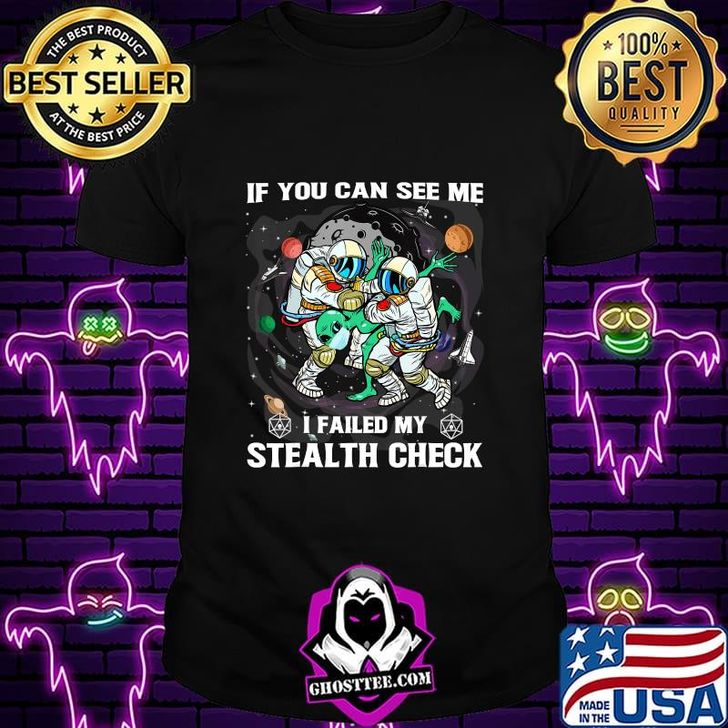 if you can see me i failed my stealth check T-Shirt