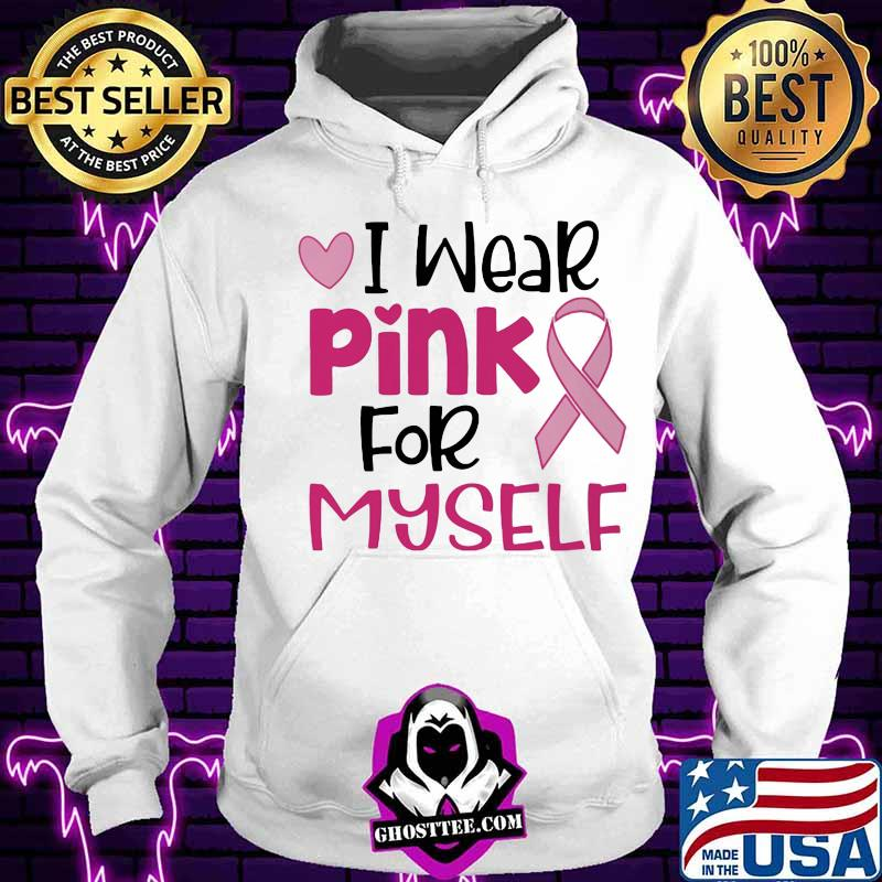 f47066a1 i wear pink for myself breast cancer awareness ribbon heart shirt hoodie - Home