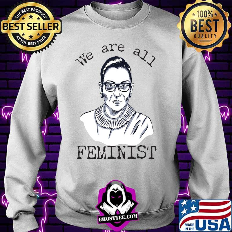 56f687f3 we are all feminist rights support ruth bader ginsburg shirt sweater - Home