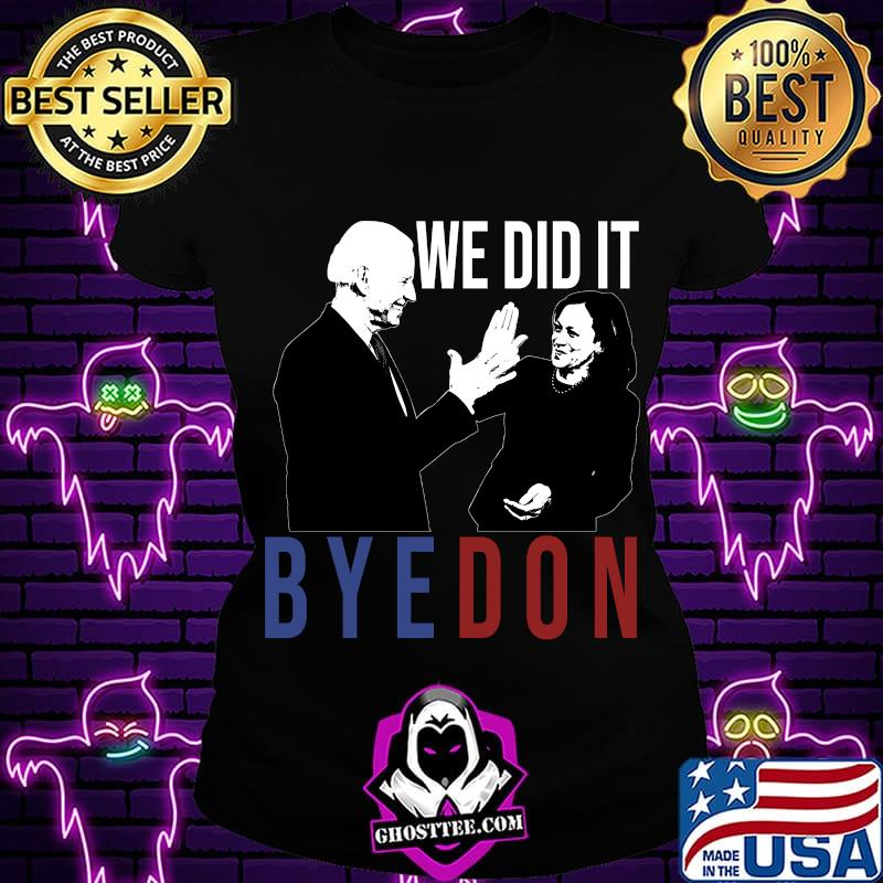 We Did It Byedon Joe Biden Kamala Harris 2020 Shirt
