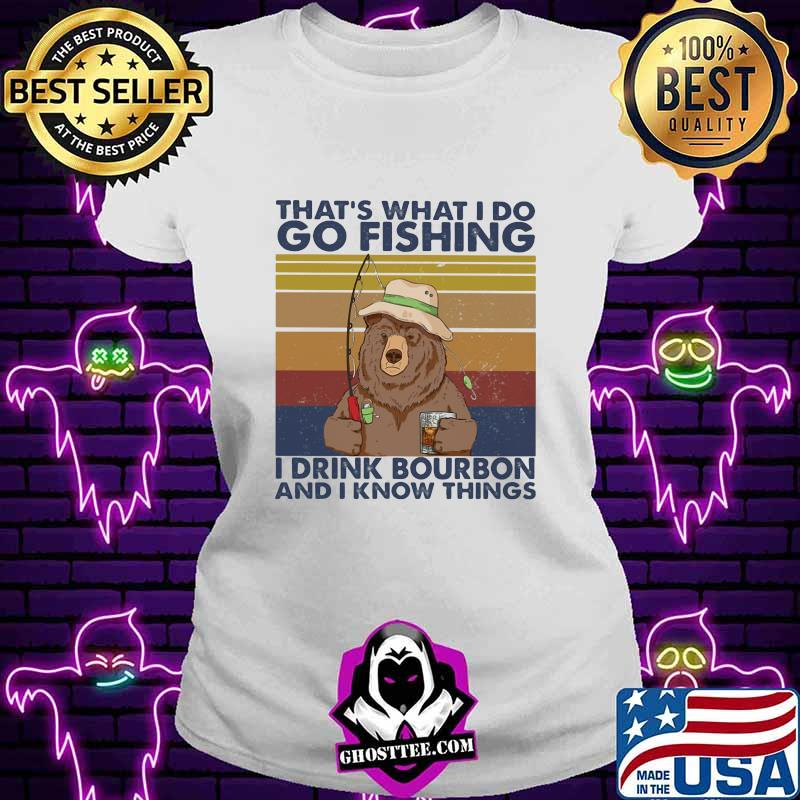 That's What I Do Go Fishing I Drink Bourbon And I Know Thing Bear Vintage Shirt