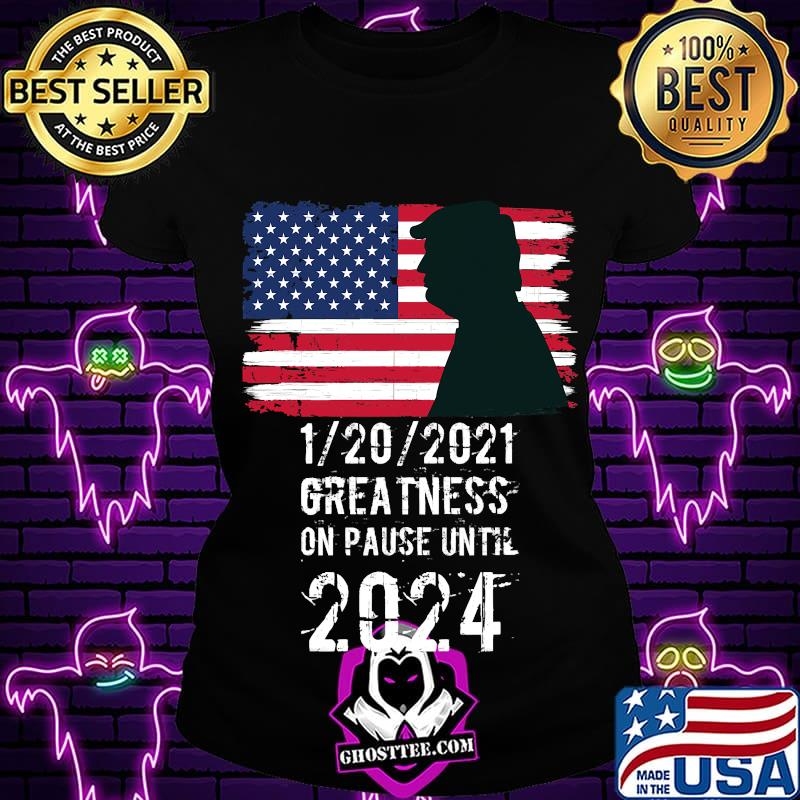 01202021 Greatness On Pause Until 2024 Pro Donald Trump USA Flag Shirt