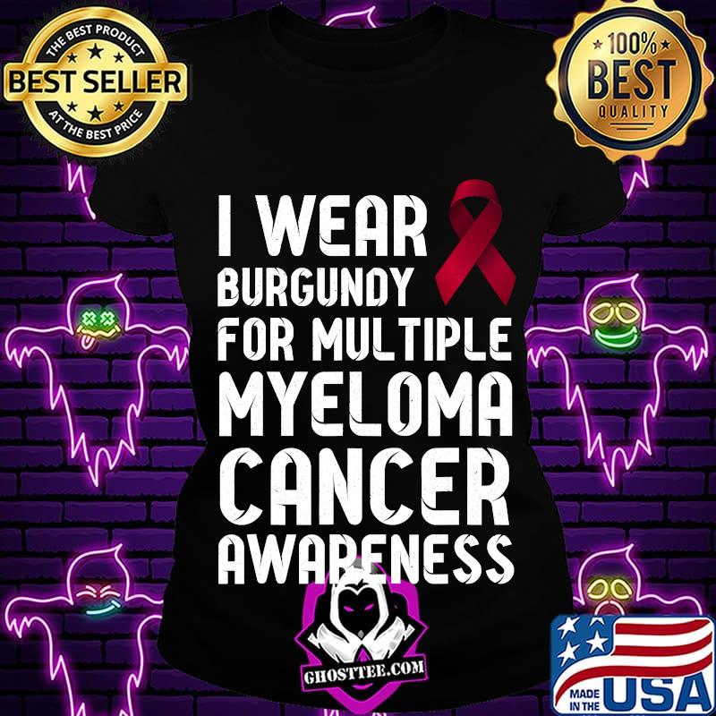 47c3803f i wear burgundy for multiple myeloma cancer all cancer awareness ribbon red shirt ladiestee - Home