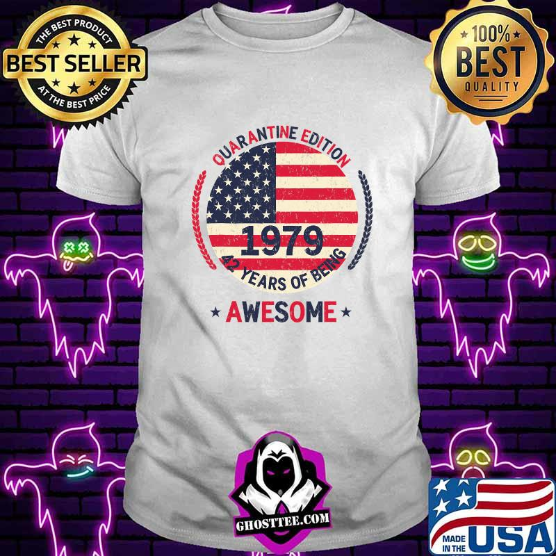 1979 42 Years Of Being Awesome 42th Birthday Quarantine Edition American Flag  Shirt