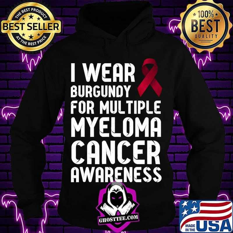 93b2f972 i wear burgundy for multiple myeloma cancer all cancer awareness ribbon red shirt hoodie - Home
