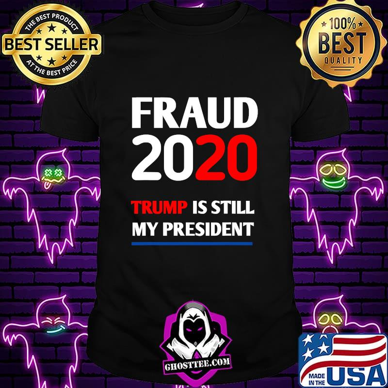 b09d7f72 trump is still my president fraud 2020 rigged stop steal shirt unisex - Home