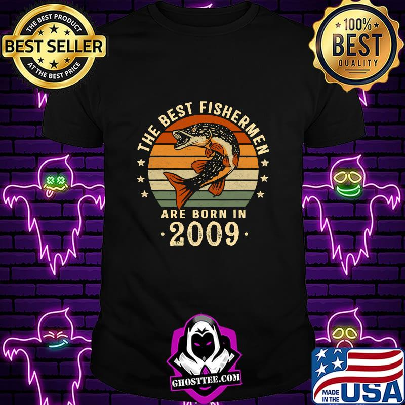 The Best Fishermen Are Born In 2009 11th Birthday Fishing Vintage  Shirt