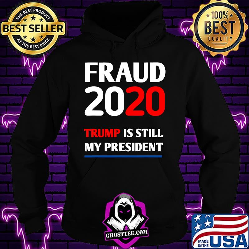c3270569 trump is still my president fraud 2020 rigged stop steal shirt hoodie - Home