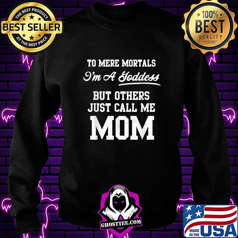 To Mere Mortals I'm A Joddess But Others Just Call Me Mom Shirt