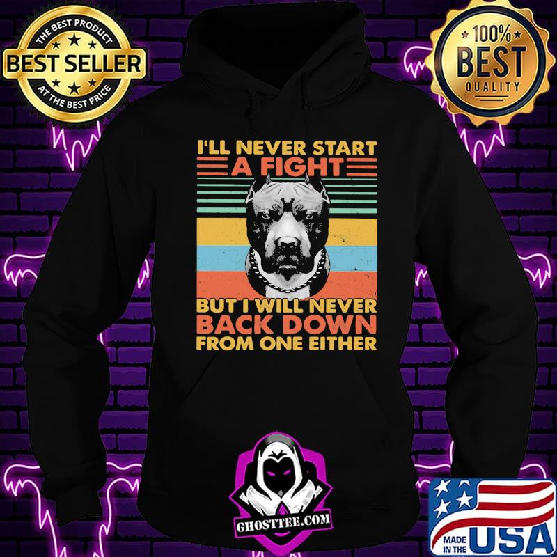 e7f1b3cd ill never start a fight but i will bever back down from one either vintage shirt hoodie - Home