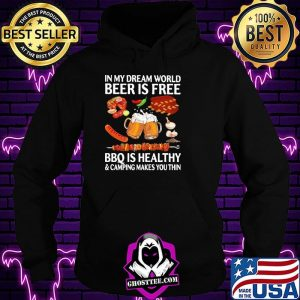 0515588c in my dream world beer is free bbq is healthy and camping makes you thin shirt hoodie 300x300 - Home