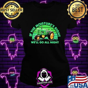 If The Moisture's Right We'll Go All Night Combine Vintage Shirt Ladiestee