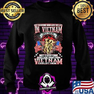 Not Everyone Who Lost His Life In Vietnam Who Came Home From Everleft There Veteran American Flag Shirt Sweatshirt
