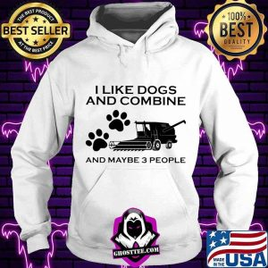 I Like Dogs And Combine And Maybe 3 People Shirt Hoodie