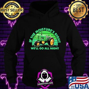 If The Moisture's Right We'll Go All Night Combine Vintage Shirt Hoodie