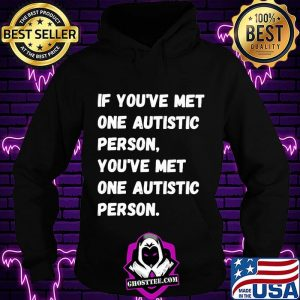 If You're Met One Autistic Person You've Met One Autistic Person Shirt Hoodie