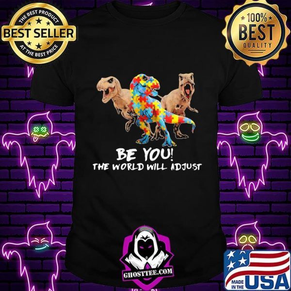 Be You The World Will Adjust Dinosaur Autism Shirt