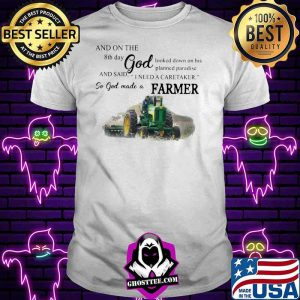 And On The 8th Day God And Said I Need A Caretaker So God Made A Farmer Tractor Shirt
