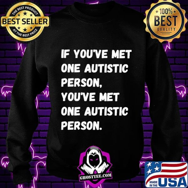 If You're Met One Autistic Person You've Met One Autistic Person Shirt